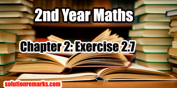 Exercise 2.7 (Solution) | Mathematics 2nd Year